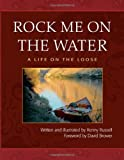 Rock Me on the Water: A Life on the Loose