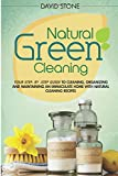 David Stone Natural Green Cleaning: Your Step-By-Step Guide to Cleaning, Organizing, and Maintaining an Immaculate Home with Natural Cleaning Recipes