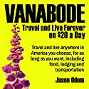 Vanabode: Travel and Live Forever on $20 a Day (       UNABRIDGED) by Jason Odom Narrated by Dave Wright