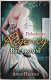 Anne Herries Debutante in the Regency Ballroom (Mills & Boon Regency Collection)