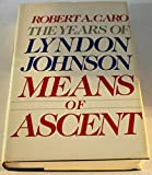 img - for Means Of Ascent - The Years Of Lyndon Johnson book / textbook / text book