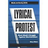 Lyrical Protest: Black Music's Struggle Against Discrimination (Media & society series)by Mary Ellison
