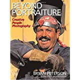 "Beyond Portraiture: Creative People Photographyvon ""Bryan Peterson"""