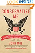 Conservatize Me: A Lifelong Lefty's Attempt to Love God, Guns, Reagan, and Toby Keith