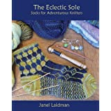 The Eclectic Sole; Socks for Adventurous Knitters ~ Janel Laidman