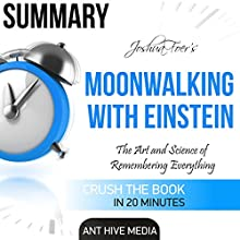Summary of Joshua Foer's Moonwalking with Einstein: The Art and Science of Remembering Everything Audiobook by  Ant Hive Media Narrated by David N. Baker