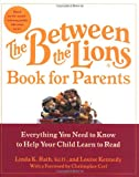 img - for The Between the Lions (R) Book for Parents: Everything You Need to Know to Help Your Child Learn to Read book / textbook / text book