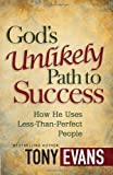 God's Unlikely Path to Success: How He Uses Less-Than-Perfect People (0736939989) by Evans, Tony