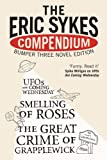 """The Eric Sykes Compendium: His Three Classic Novels: A Bumper Edition of Novels from the Comedy Genius: WITH """"Smelling of Roses"""" AND """"Great Crime of Grapplewick"""" AND """"UFOs Are Coming Wednesday"""""""