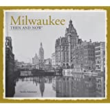 Milwaukee: Then and Now®
