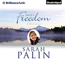 Sweet Freedom: A Devotional (       UNABRIDGED) by Sarah Palin Narrated by Sarah Palin