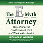 The E-Myth Attorney: Why Most Legal Practices Don't Work and What to Do about It | Michael E. Gerber,Robert Armstrong,Sanford M. Fisch