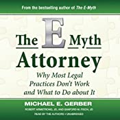 The E-Myth Attorney: Why Most Legal Practices Dont Work and What to Do about It | [Michael E. Gerber, Robert Armstrong, Sanford M. Fisch]