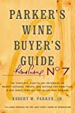 Parker's Wine Buyer's Guide: The Complete, Easy-to-Use Reference on Recent Vintages, Prices, and Ratings for More than 8,000 Wines from All the Major Wine Regions, 7th Edition