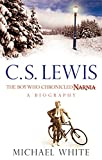 Michael White C S Lewis: The Boy Who Chronicled Narnia