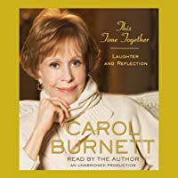 This Time Together: Laughter and Reflection (       UNABRIDGED) by Carol Burnett Narrated by Carol Burnett