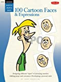 Cartooning: 100 Cartoon Faces & Expressions (How to Draw and Paint)