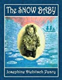 img - for [ The Snow Baby: A True Story with True Pictures by Peary, Josephine Diebitsch ( Author ) Feb-2014 Paperback ] book / textbook / text book