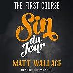 Sin du Jour: The First Course | Matt Wallace