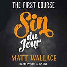 Sin du Jour: The First Course Audiobook by Matt Wallace Narrated by Corey Gagne