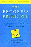img - for The Progress Principle: Using Small Wins to Ignite Joy, Engagement, and Creativity at Work book / textbook / text book