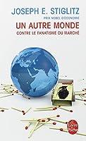 Un autre monde - Contre le fanatisme du marché