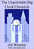 The Unprintable Big Clock Chronicle (Caitlyn Rocket Mystery No. 1)