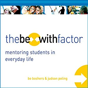 The Be-With Factor: Mentoring Students in Everyday Life | [Bo Boshers, Judson Poling]