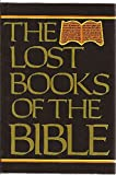 The Lost Books of the Bible: Being All the Gospels, Epistles and Other Pieces Now Extant Attributed in the First Four Centuries to Jesus Christ, His