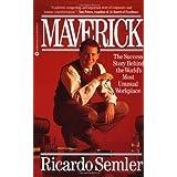 Maverick: The Success Story Behind the World's Most Unusual Workplace ~ Ricardo Semler
