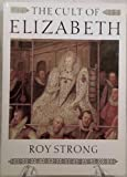 The Cult of Elizabeth: Elizabethan Portraiture and Pageantry (0500274320) by Strong, Roy