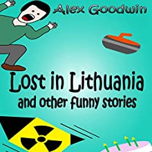 Lost in Lithuania and Other Funny Stories (Bob and Billy Funny Stories Book 3) (       UNABRIDGED) by Alex Goodwin Narrated by Gary Roelofs
