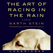 The Art of Racing in the Rain (       UNABRIDGED) by Garth Stein Narrated by Christopher Evan Welch