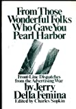 From Those Wonderful Folks Who Gave You Pearl Harbor: Front Line Dispatches from the Advertising War Jerry Della Femina