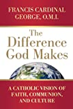 img - for The Difference God Makes: A Catholic Vision of Faith, Communion, and Culture book / textbook / text book