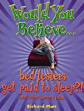 Would You Believe...Bed Testers Get Paid to Sleep?! (0199119864) by Richard Platt
