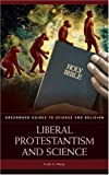 Liberal Protestantism and Science (Greenwood Guides to Science and Religion)