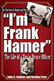 img - for I'm Frank Hamer: The Life of a Texas Peace Officer book / textbook / text book