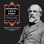 General Lee's Army: From Victory to Collapse | Joseph T. Glatthaar