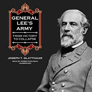 General Lee's Army: From Victory to Collapse | [Joseph T. Glatthaar]