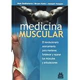 MEDICINA MUSCULAR. El revolucionario acercamiento para mantener, fortalezer y reparar tus músculos y articulaciones...