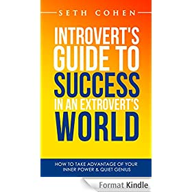 Introvert: Introvert's Guide To Success In An Extrovert's World How To Take Advantage Of Your Inner Power & Quiet Genius (Introvert Communication Skills Book 1) (English Edition)
