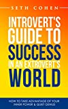 Introvert: Introverts Guide To Success In An Extroverts World How To Take Advantage Of Your Inner Power & Quiet Genius (Introvert Communication Skills Book 1)