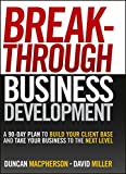 img - for Breakthrough Business Development: A 90-Day Plan to Build Your Client Base and Take Your Business to the Next Level book / textbook / text book