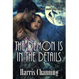 THE DEMON IS IN THE DETAILS (The Immortal Protector Series Book 1) ~ Harris Channing