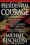 Presidential Courage: Brave Leaders and How They Changed America 1789-1989 (0743257448) by Beschloss, Michael R.
