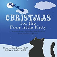 Christmas for the Poor Little Kitty: A Story About a Homeless Kitty Looking for a Place to Call Home Audiobook by Cora Butler-Jones Narrated by Myra Escoro