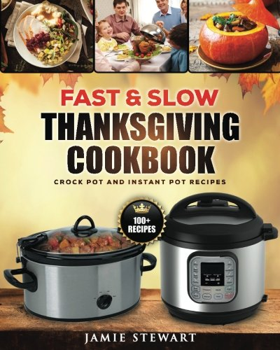 Fast and Slow Thanksgiving Cookbook: 100+ Instant Pot and Crock Pot Recipes for Your Thanksgiving Dinner (Slow Cooking, Pressure Cooker, Clean Eating, Healthy Recipes) (Cook Slow Cook Fast compare prices)