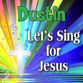 Dustin, Let's Sing For Jesus