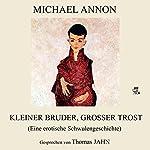 Kleiner Bruder, großer Trost: Eine erotische Schwulengeschichte | Michael Annon